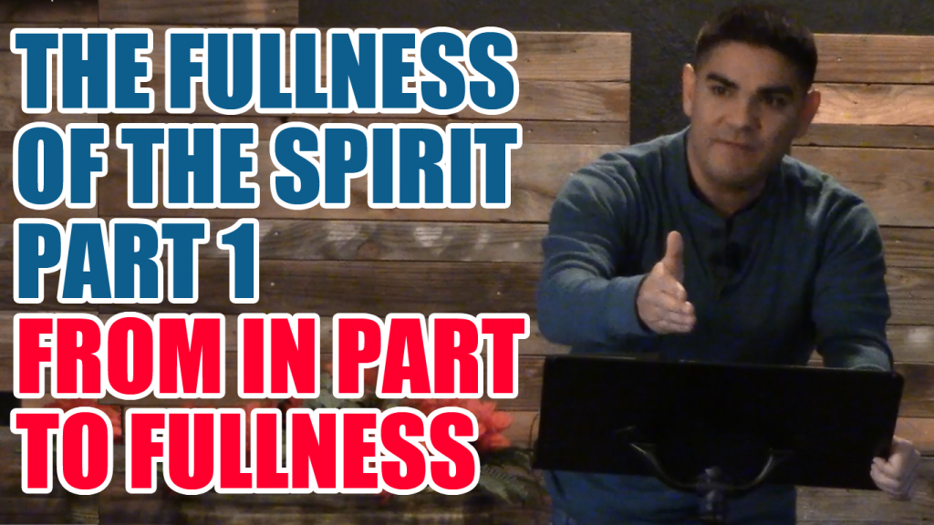The Fullness Of The Spirit Part 1