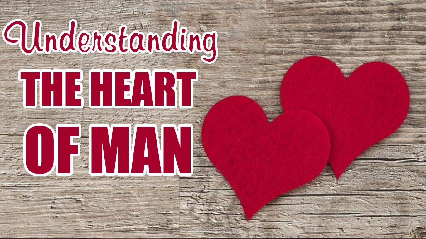Understanding The Heart of Man