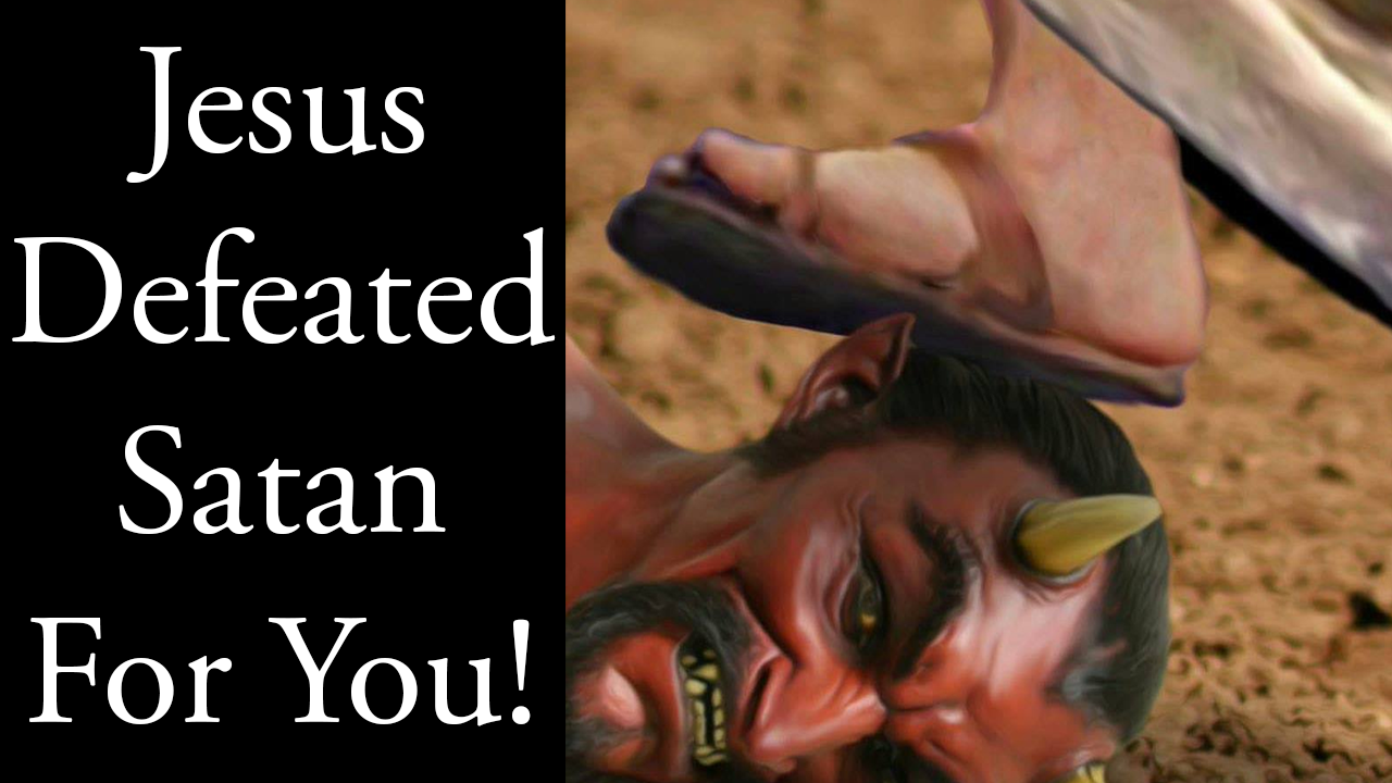 Jesus Defeated Satan For You